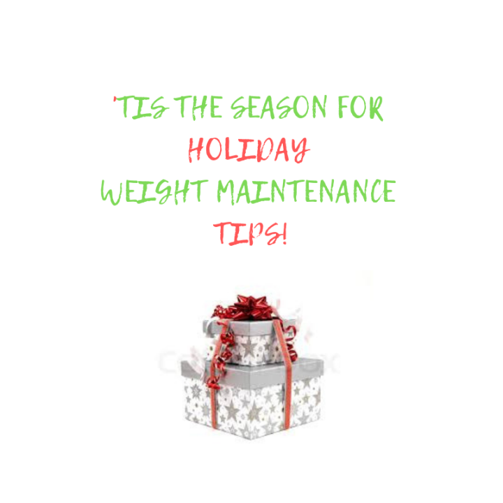 'Tis the Season for Holiday Weight Maintenance Tips!